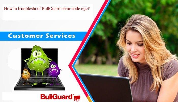 How to troubleshoot BullGuard error code 232?