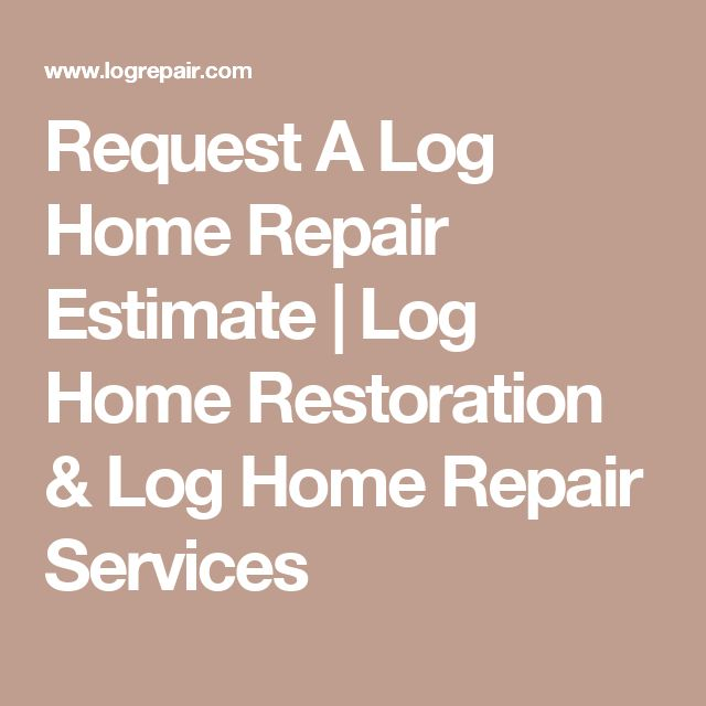 Request A Log Home Repair Estimate          | Log Home Restoration & Log Home Repair Services