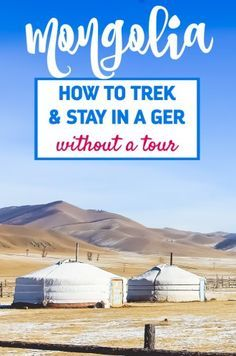 How to go trekking in Mongolia and stay in a Mongolian ger (or yurt) without taking a tour.