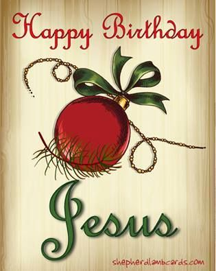 Happy Birthday, Jesus!... We love You!                                                                                                                                                                                  More