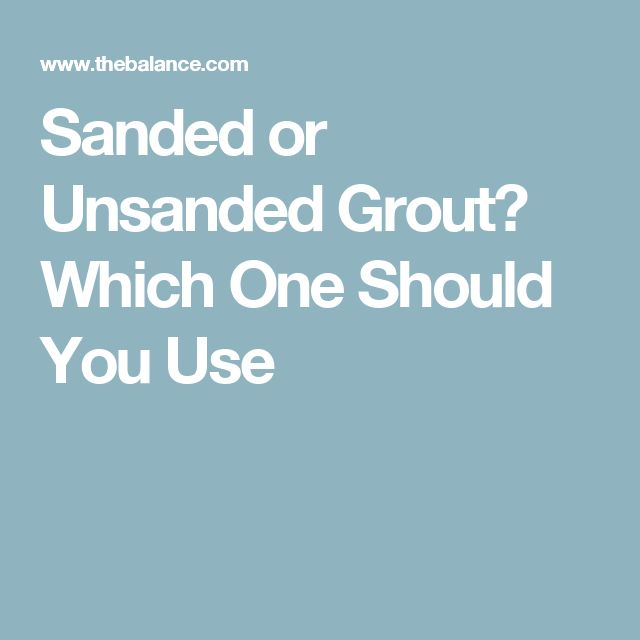 Sanded or Unsanded Grout? Which One Should You Use