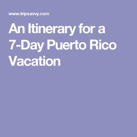 An Itinerary for a 7-Day Puerto Rico Vacation