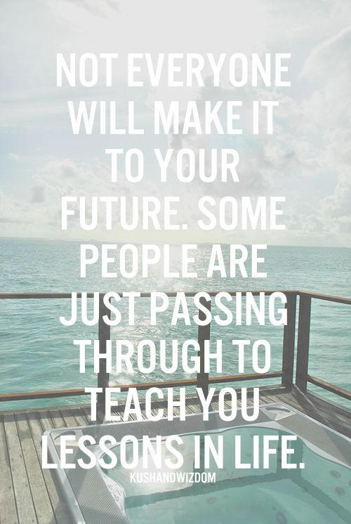 Not all people will make it into your future. others will be passing and teach you lessons in life.    Inspirational Quotes from Smiles By Julie http://amzn.to/1hifHzY