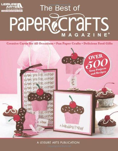 The Best of Paper Crafts Magazine (Leisure Arts #5279): Creative Crafts for All Occassions & Fun Paper Crafts with Delicious Gift Foods by Crafts Media LLC http://www.amazon.com/dp/1609000773/ref=cm_sw_r_pi_dp_soESub0DTK5PK