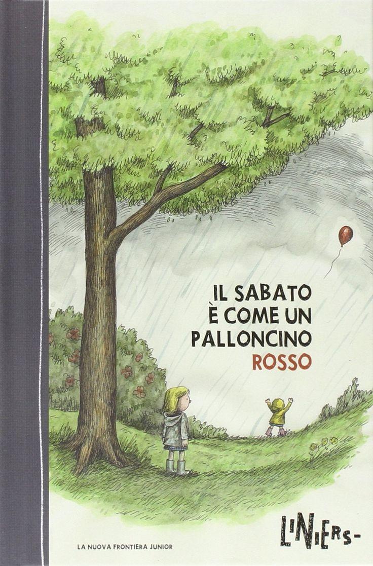 Il sabato è come un palloncino rosso- da 4 anni- albo a fumetti per l'infanzia dell'argentino Liniers, narra un sabato di maltempo trascorso insieme da due sorelline, tra entusiasmi e piccoli malintesi.