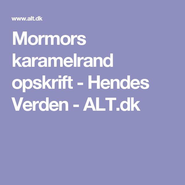 Mormors karamelrand opskrift - Hendes Verden - ALT.dk