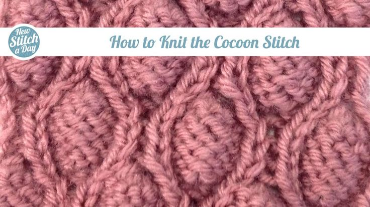 """How to Knit the Cocoon Stitch"" (NewStitchaDay.com) It turned out beautifully!"