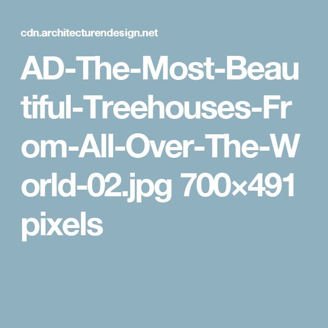 AD-The-Most-Beautiful-Treehouses-From-All-Over-The-World-02.jpg 700×491 pixels