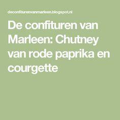 De confituren van Marleen: Chutney van rode paprika en courgette