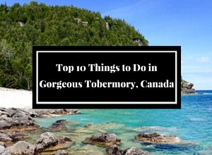Popular Post: Top 10 Things to Do in Gorgeous Tobermory, Canada