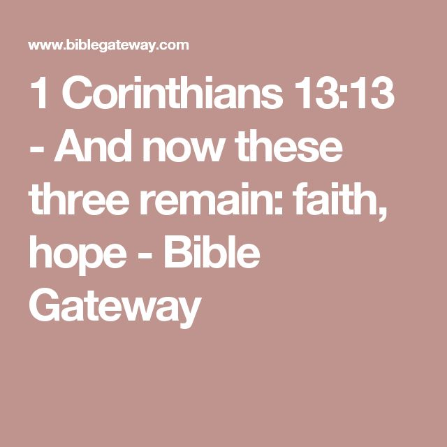 1 Corinthians 13:13  - And now these three remain: faith, hope - Bible Gateway