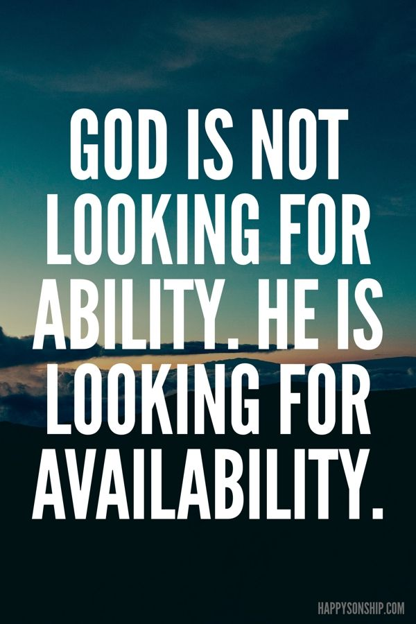 God is not looking for ability. he is looking for availability. For only God can turn a mess into a message, a test into a testimony, a trial into a triumph, a victim into a victor.
