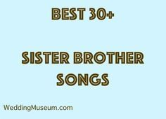 List of the best sister brother songs that designate a special bod between sister and brother. The songs can make a special moment at weddings.