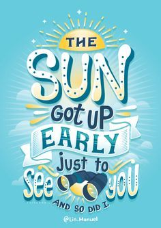 the SUN... got up early, just to see you :) ___ [best lettering design & short inspiring quote]