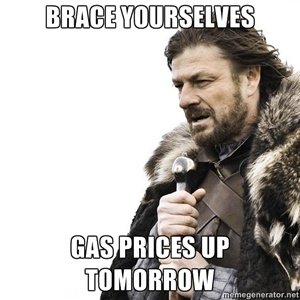 brace yourselves gas prices up tomorrow | Brace yourself | Meme Generator