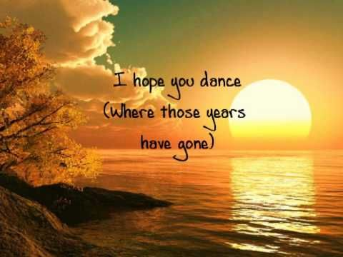 I hope you dance lyrics Lee Ann Womack  For mother-daughter dance! <333  My mom and I love this song so much and always sings it to me when it comes on!