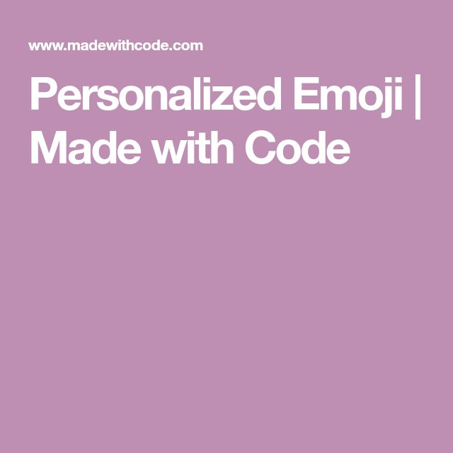Personalized Emoji | Made with Code