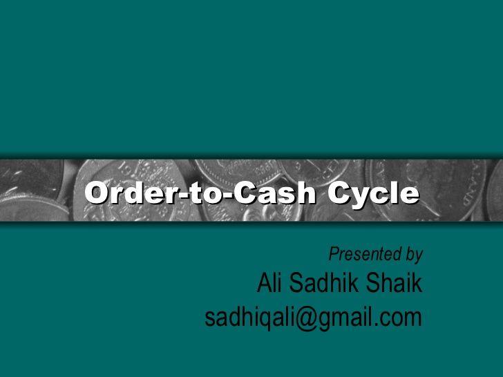 Order to Cash Cycle by Ali Sadhik Shaik via slideshare