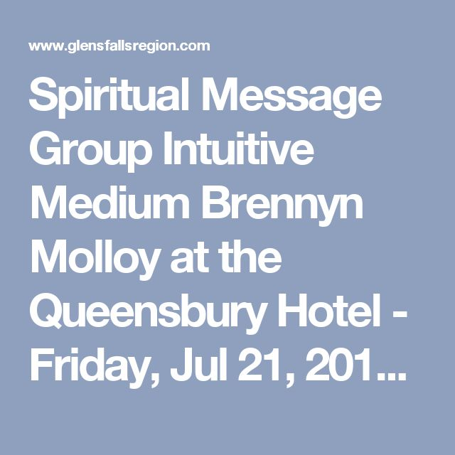 Spiritual Message Group Intuitive Medium Brennyn Molloy at the Queensbury Hotel - Friday, Jul 21, 2017 - Glens Falls, NY Events