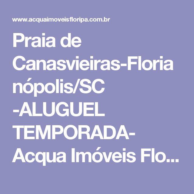 Praia de Canasvieiras-Florianópolis/SC -ALUGUEL TEMPORADA- Acqua Imóveis Floripa