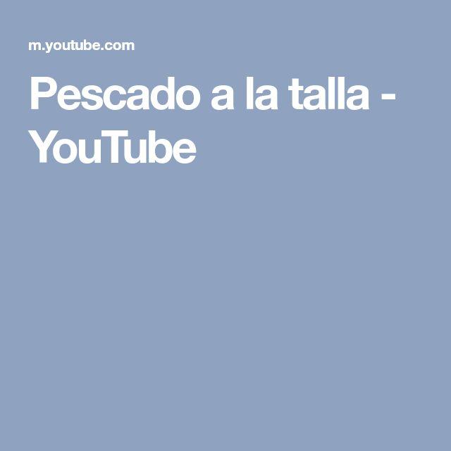 Pescado a la talla - YouTube