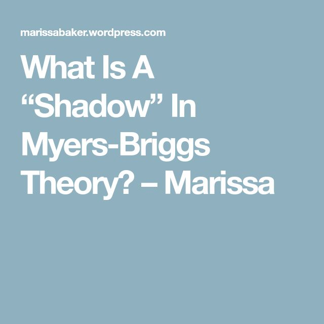 """What Is A """"Shadow"""" In Myers-Briggs Theory? – Marissa"""