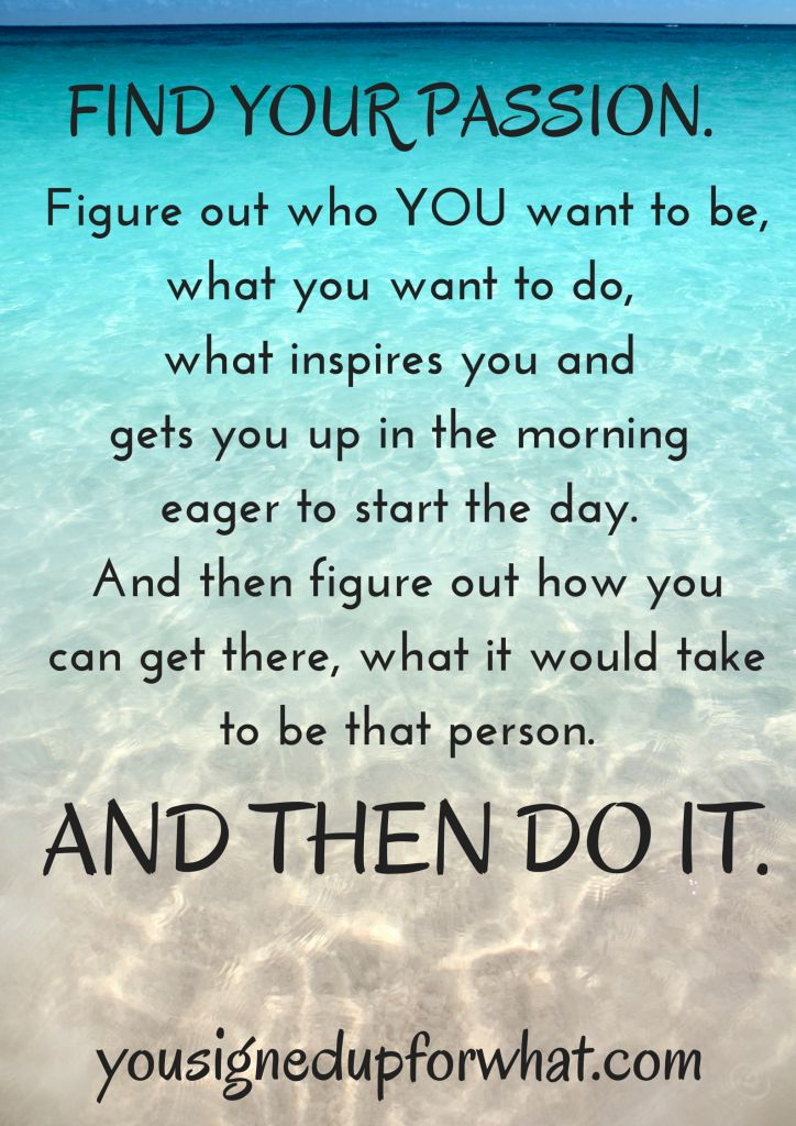 Find your passion quote - inspiration, motivation on finding your passion and following your dreams. Fitspiration for fitness inspiration and motivation!