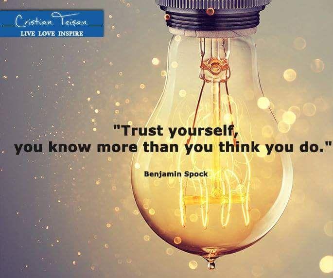 """""""Ai încredere în tine. Știi mai multe decât crezi."""" - Benjamin Spock"""