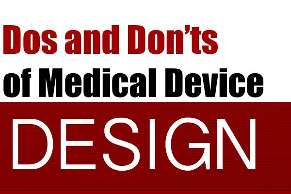 Dos and Don'ts of Medical Device Design