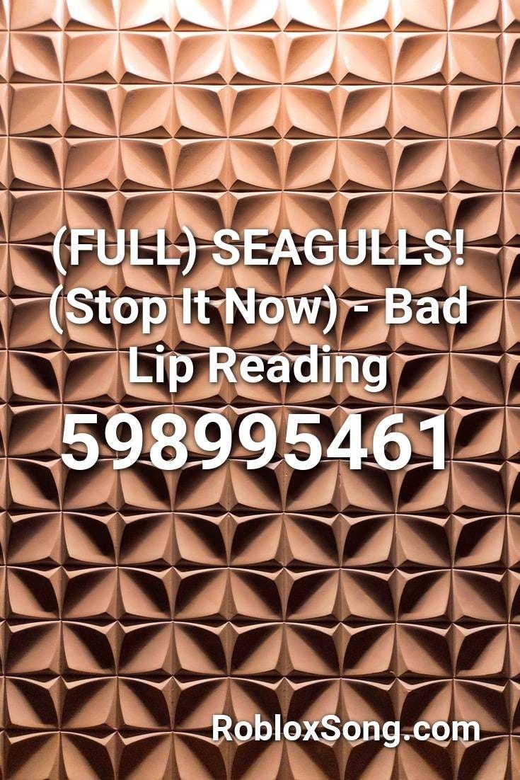 Full Seagulls Stop It Now Bad Lip Reading Roblox Id Roblox