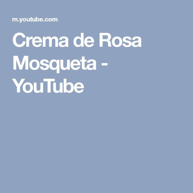 Crema de Rosa Mosqueta - YouTube