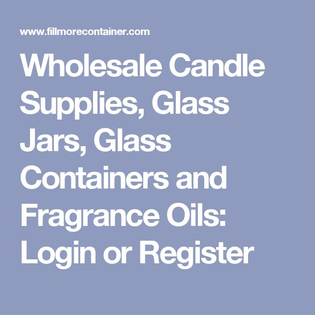 Wholesale Candle Supplies, Glass Jars, Glass Containers and Fragrance Oils: Login or Register