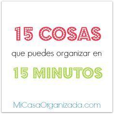 15 cosas que puedes organizar en 15 minutos. Ideas para aprovechar los minutitos que tenemos aquí y allá durante el día.