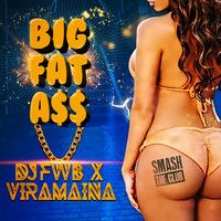 DJ FWB x Viramaina - Big. Fat. A$$. (Original Mix) (SmashTheClub.com Exclusive) by SmashTheClub.com on SoundCloud