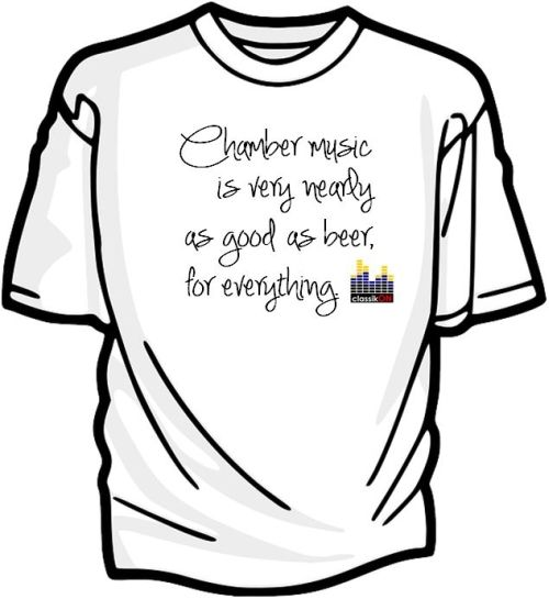Chamber music is very nearly as good as beer, for everything. classikON t-shirt competition - What have you always wanted to broadcast about classical music?