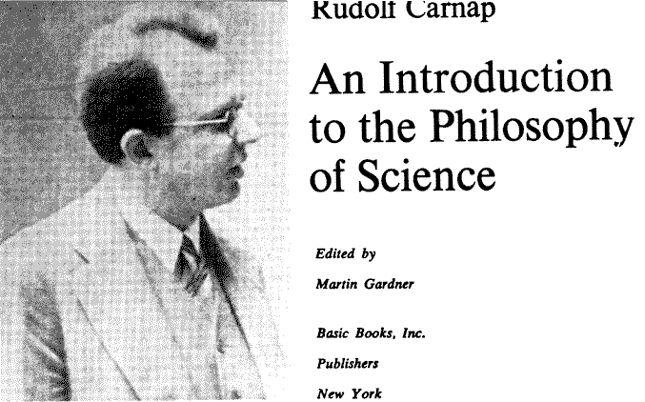 RUDOLF CARNAP: Frontispicio del libro An introduction to the philosophy of science, de Rudolf Carnap (1891-1970, foto), editado por Martin Gardner, que contiene un resumen de muchas de las ideas del filósofo positivista.