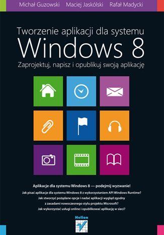 """""""Tworzenie aplikacji dla systemu Windows 8. Zaprojektuj, napisz i opublikuj swoją aplikację""""  #helion #ksiazka #windows8 #windows #aplikacje #programowanie #IT #informatyka"""