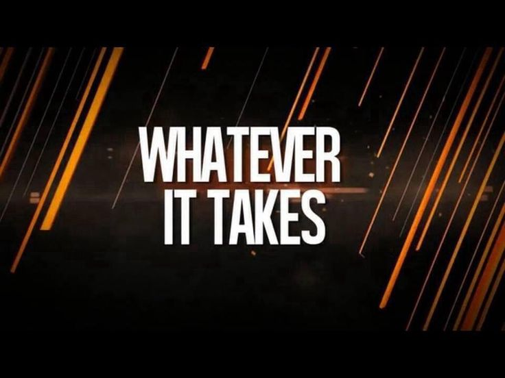 Whatever it takes (quote)