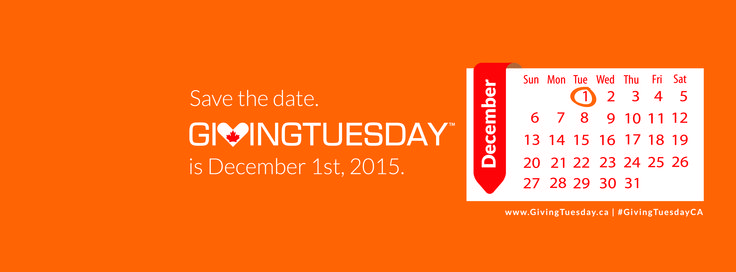 SAVE THE DATE: Giving Tuesday is coming December 1st, 2015! Learn more about this global day of #giving! www.givingtuesday.ca #GivingTuesdayCA #GivingTuesday