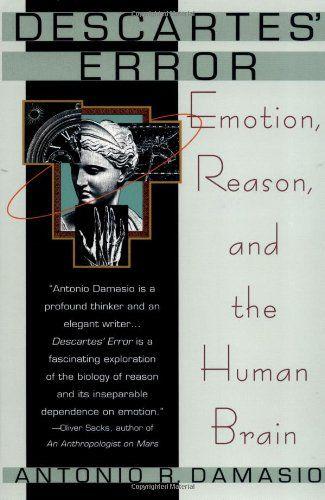 António R. Damásio: Descartes' Error: Emotion, Reason, and the Human Brain (1994) — Monoskop Log
