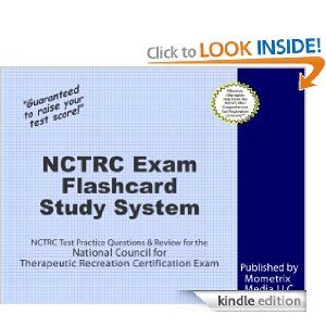 NCTRC Exam Flashcard Study System: NCTRC Test Practice Questions & Review for the National Council for Therapeutic Recreation Certification Exam by NCTRC Exam Secrets Test Prep Team. $98.39. 407 pages. Publisher: Mometrix Media LLC (November 28, 2011)
