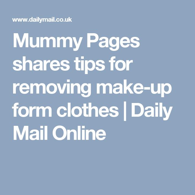 Mummy Pages shares tips for removing make-up form clothes | Daily Mail Online
