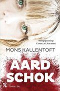 (B)(2015) Aardschok - Mons Kallentoft - Inspecteur Malin Fors onderzoekt de moord op een vooraanstaand Zweeds politicus en de vermissing van een 16-jarig meisje.