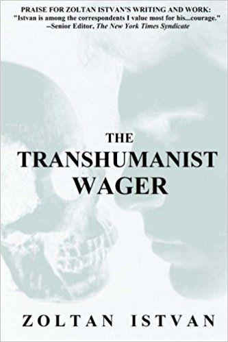 The Transhumanist Wager: Zoltan Istvan: 9780988616110: Amazon.com: Books