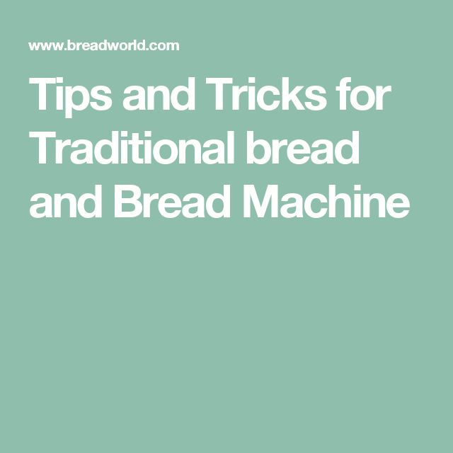 Tips and Tricks for Traditional bread and Bread Machine