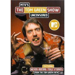 MTV`s The Tom Green Show Uncensored