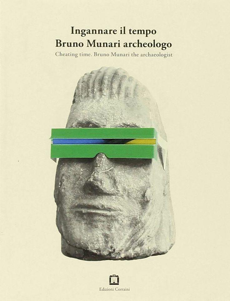Ingannare il tempo. Bruno Munari archeologo, Corraini Edizioni, Mantova, 2007