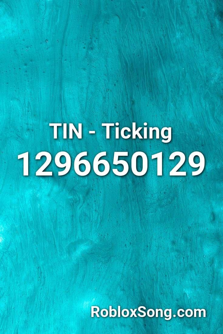 Tin Ticking Roblox Id Roblox Music Codes