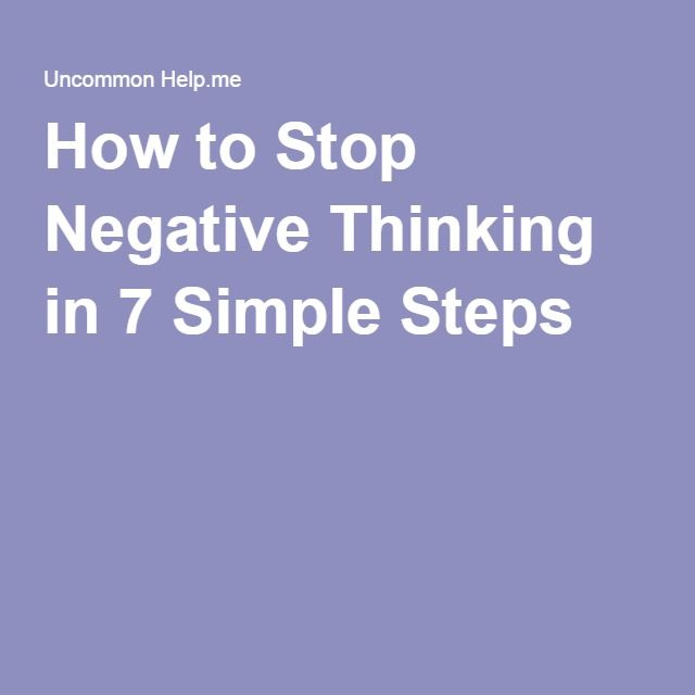 How to Stop Negative Thinking in 7 Simple Steps