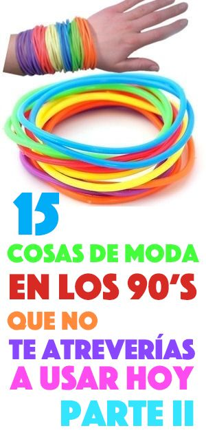 15 Cosas De Moda En Los 90's Que No Te Atreverías A Usar Hoy: Parte II #recordando
